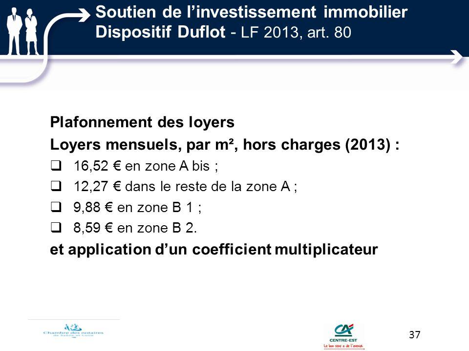 Plafonnement des loyers Loyers mensuels, par m², hors charges (2013) : 16,52 en zone A bis ; 12,27 dans le reste de la zone A ; 9,88 en zone B 1 ; 8,5