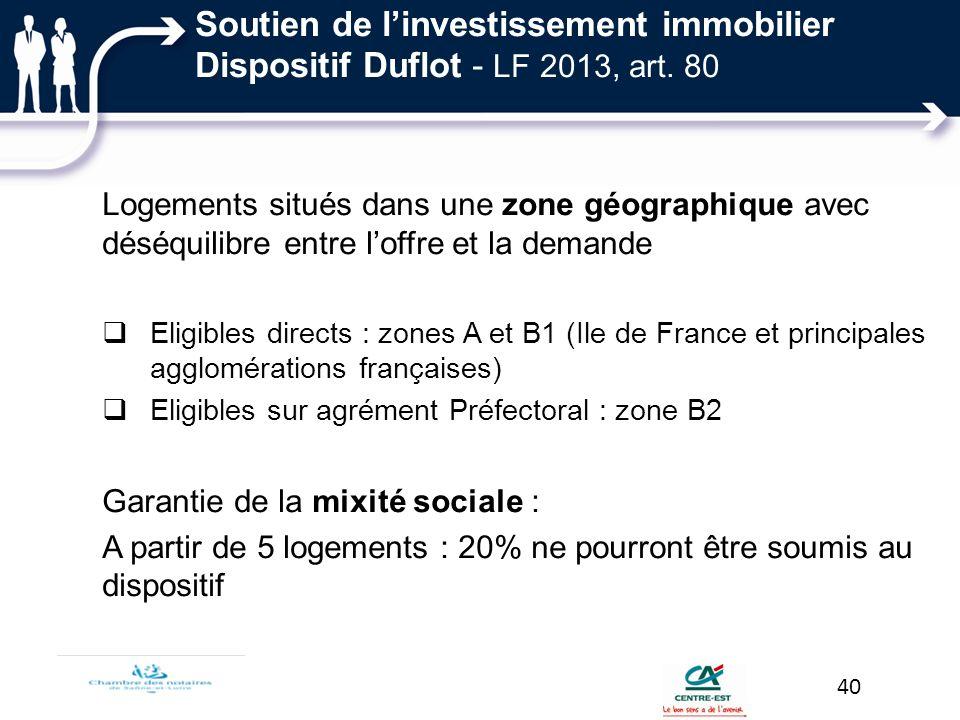 Logements situés dans une zone géographique avec déséquilibre entre loffre et la demande Eligibles directs : zones A et B1 (Ile de France et principal