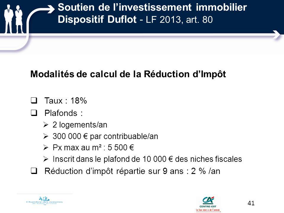 Modalités de calcul de la Réduction dImpôt Taux : 18% Plafonds : 2 logements/an 300 000 par contribuable/an Px max au m² : 5 500 Inscrit dans le plafo