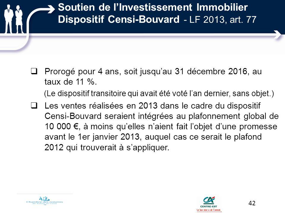 Soutien de lInvestissement Immobilier Dispositif Censi-Bouvard - LF 2013, art. 77 Prorogé pour 4 ans, soit jusquau 31 décembre 2016, au taux de 11 %.