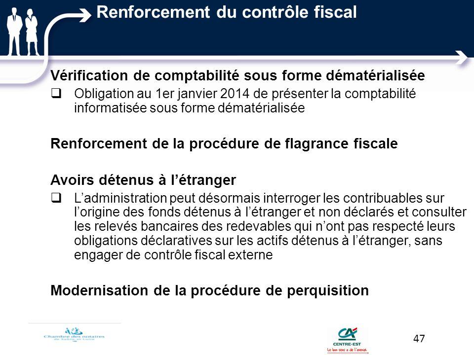 Renforcement du contrôle fiscal Vérification de comptabilité sous forme dématérialisée Obligation au 1er janvier 2014 de présenter la comptabilité inf