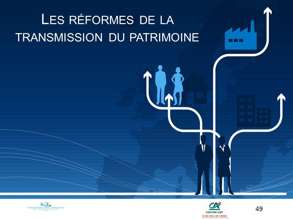 L ES RÉFORMES DE LA TRANSMISSION DU PATRIMOINE 49