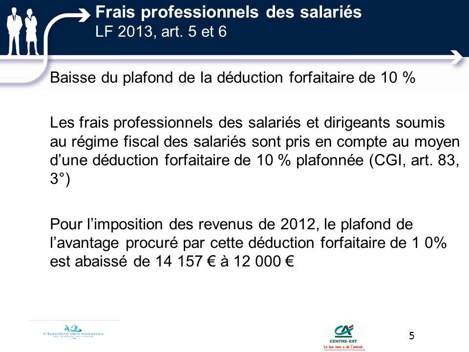 Frais professionnels des salariés LF 2013, art. 5 et 6 Baisse du plafond de la déduction forfaitaire de 10 % Les frais professionnels des salariés et