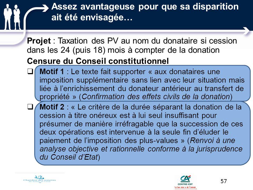 Assez avantageuse pour que sa disparition ait été envisagée… Projet : Taxation des PV au nom du donataire si cession dans les 24 (puis 18) mois à comp