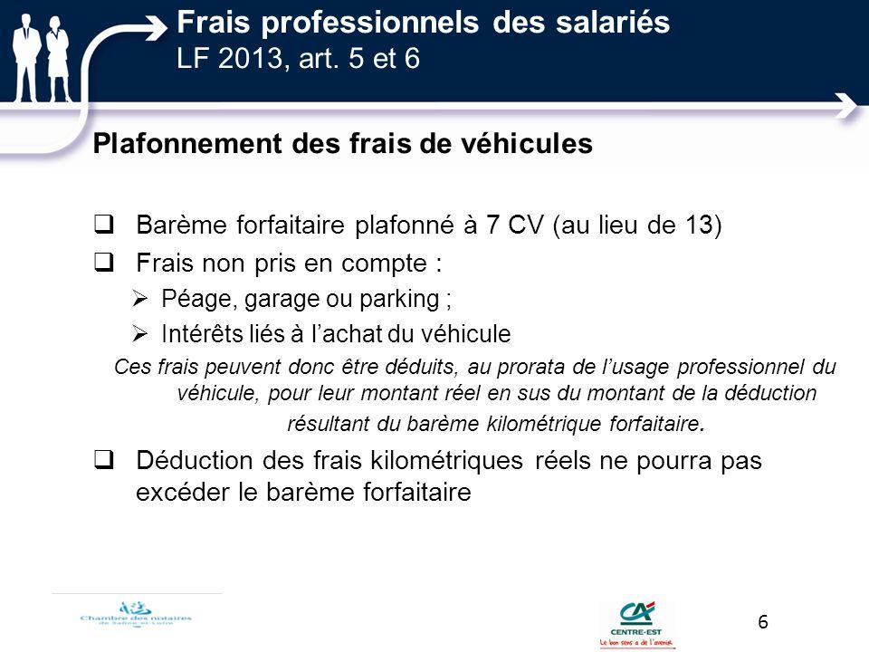 Frais professionnels des salariés LF 2013, art. 5 et 6 Plafonnement des frais de véhicules Barème forfaitaire plafonné à 7 CV (au lieu de 13) Frais no