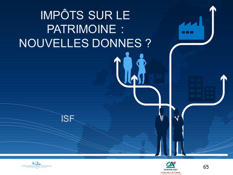 ISF 65 IMPÔTS SUR LE PATRIMOINE : NOUVELLES DONNES ?