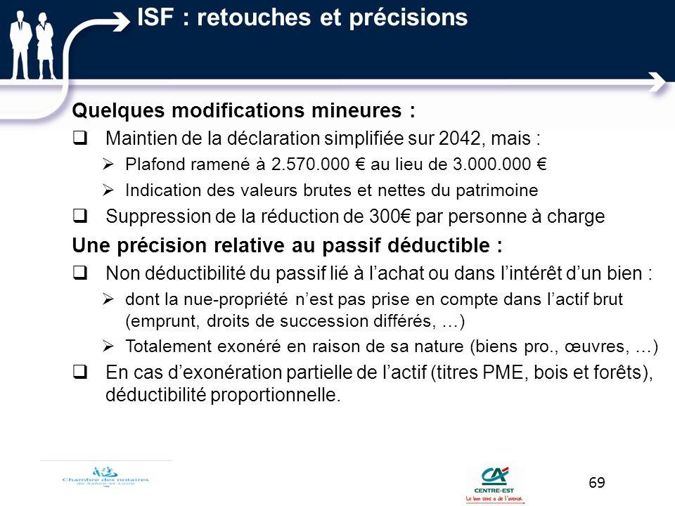 ISF : retouches et précisions Quelques modifications mineures : Maintien de la déclaration simplifiée sur 2042, mais : Plafond ramené à 2.570.000 au l