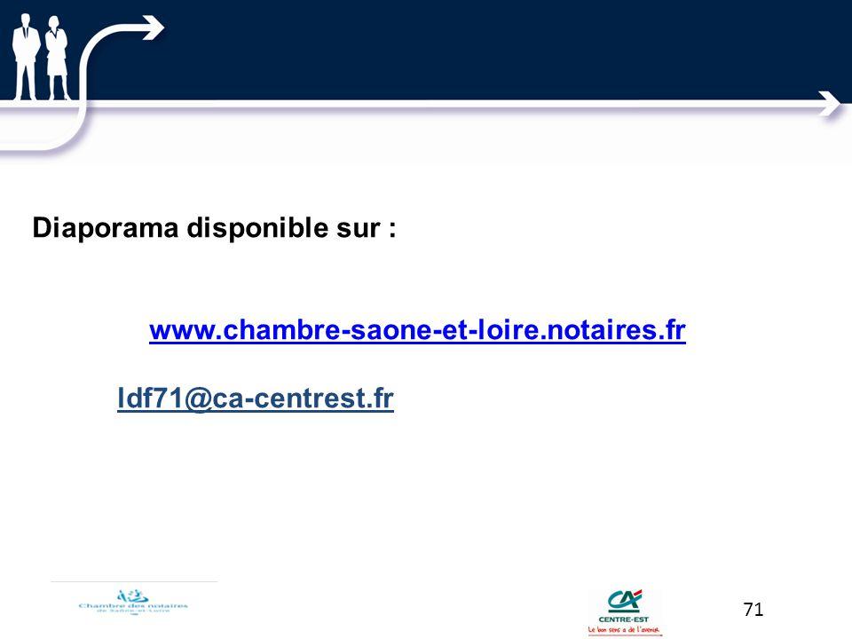 71 Diaporama disponible sur : www.chambre-saone-et-loire.notaires.fr ldf71@ca-centrest.fr