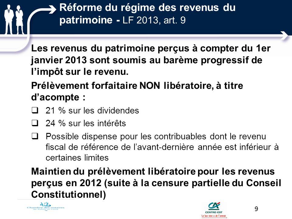 Réforme du régime des revenus du patrimoine - LF 2013, art. 9 Les revenus du patrimoine perçus à compter du 1er janvier 2013 sont soumis au barème pro