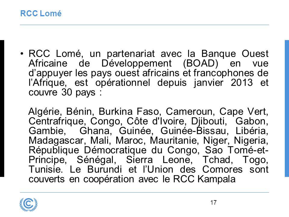 17 RCC Lomé RCC Lomé, un partenariat avec la Banque Ouest Africaine de Développement (BOAD) en vue dappuyer les pays ouest africains et francophones d