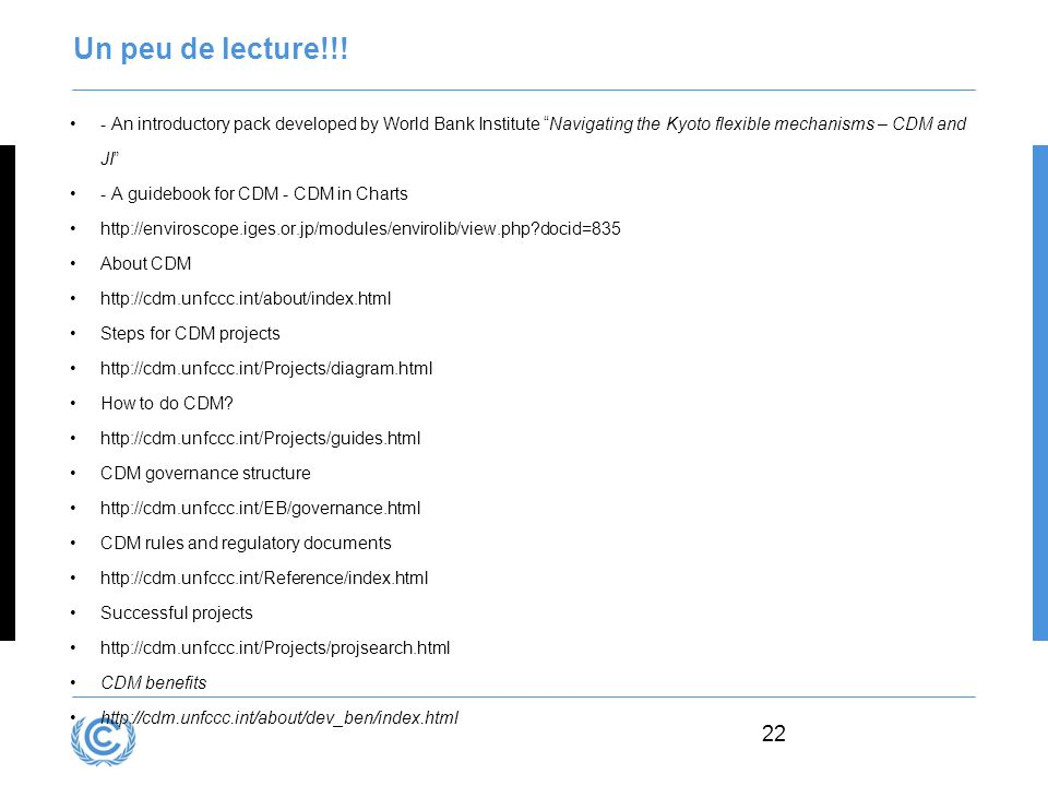 22 Un peu de lecture!!! - An introductory pack developed by World Bank Institute Navigating the Kyoto flexible mechanisms – CDM and JI - A guidebook f