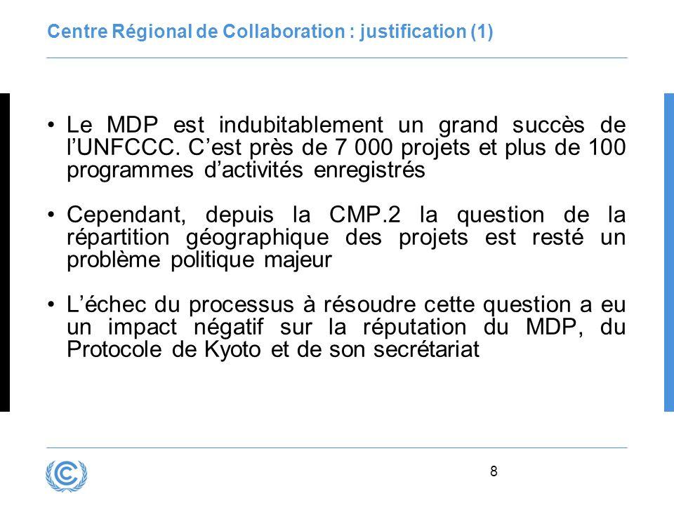 8 Centre Régional de Collaboration : justification (1) Le MDP est indubitablement un grand succès de lUNFCCC. Cest près de 7 000 projets et plus de 10