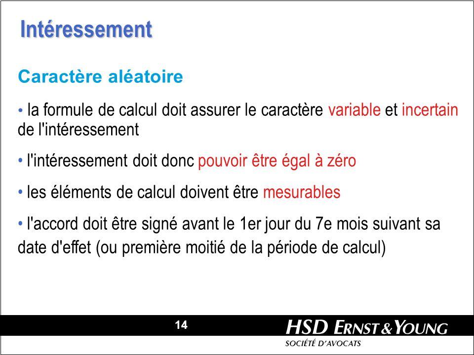 14 HSD SOCIÉTÉ DAVOCATS Caractère aléatoire la formule de calcul doit assurer le caractère variable et incertain de l'intéressement l'intéressement do