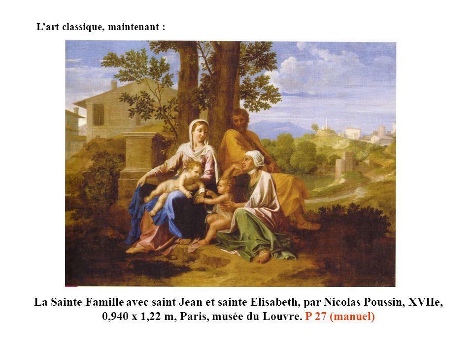 Lart classique, maintenant : La Sainte Famille avec saint Jean et sainte Elisabeth, par Nicolas Poussin, XVIIe, 0,940 x 1,22 m, Paris, musée du Louvre.