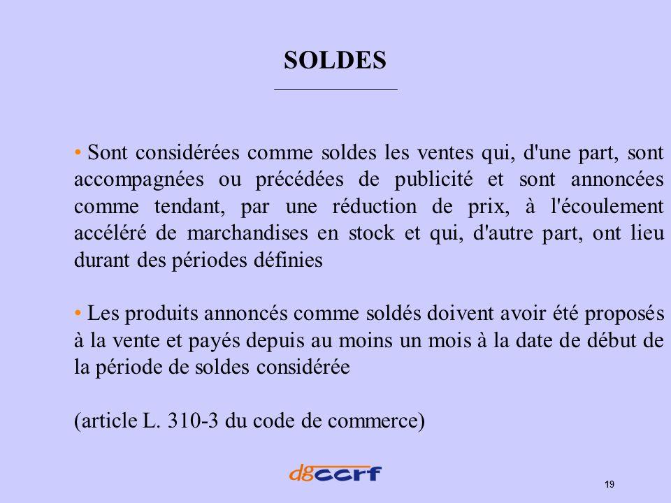 19 SOLDES Sont considérées comme soldes les ventes qui, d'une part, sont accompagnées ou précédées de publicité et sont annoncées comme tendant, par u