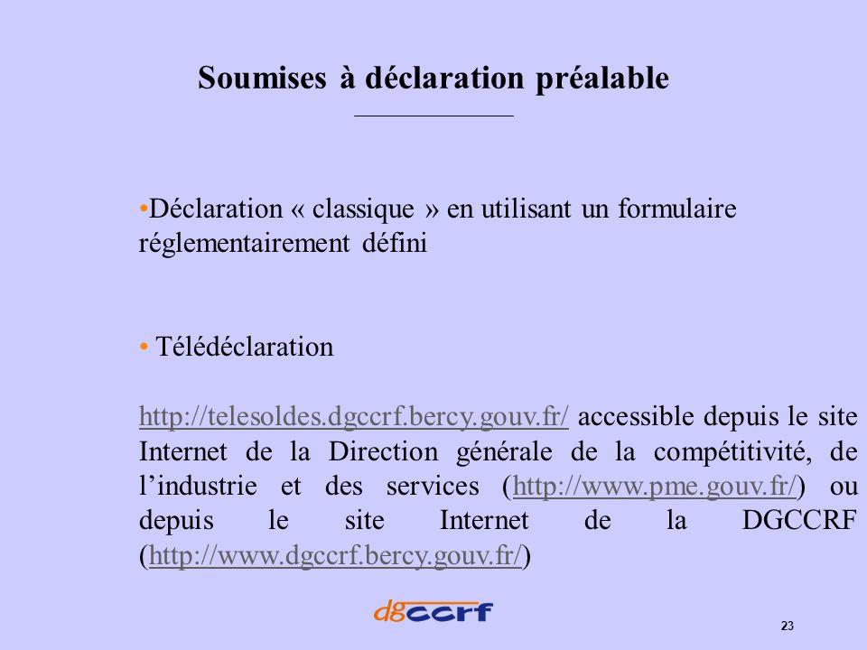 23 Soumises à déclaration préalable Déclaration « classique » en utilisant un formulaire réglementairement défini Télédéclaration http://telesoldes.dg