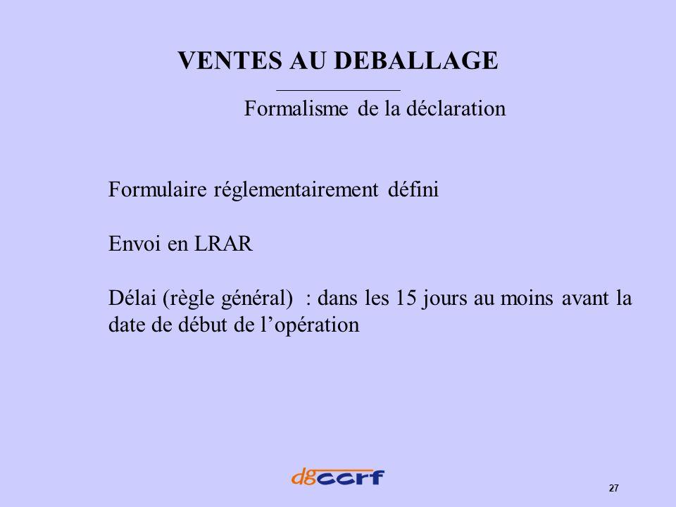 27 VENTES AU DEBALLAGE Formalisme de la déclaration Formulaire réglementairement défini Envoi en LRAR Délai (règle général) : dans les 15 jours au moi