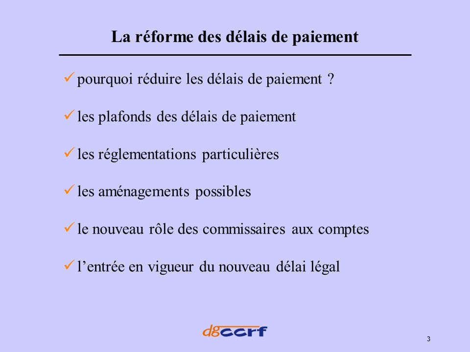 3 La réforme des délais de paiement pourquoi réduire les délais de paiement ? les plafonds des délais de paiement les réglementations particulières le