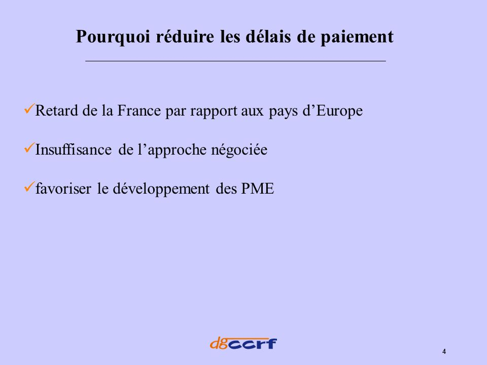 4 Pourquoi réduire les délais de paiement Retard de la France par rapport aux pays dEurope Insuffisance de lapproche négociée favoriser le développeme