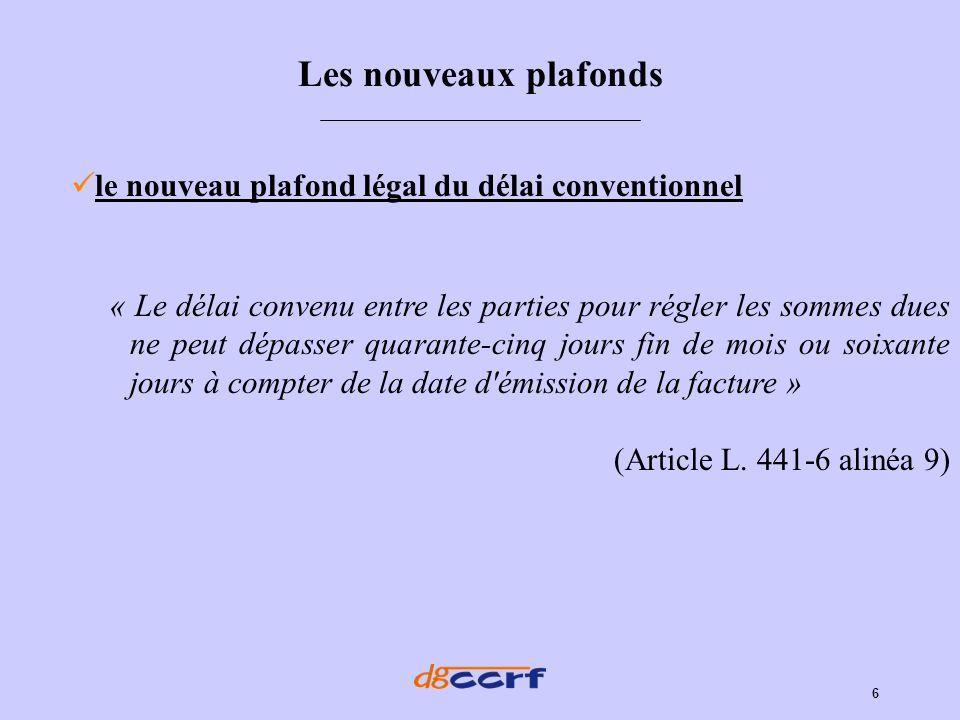 6 le nouveau plafond légal du délai conventionnel Les nouveaux plafonds « Le délai convenu entre les parties pour régler les sommes dues ne peut dépas