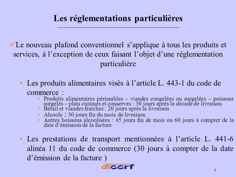 7 Les réglementations particulières Les produits alimentaires visés à larticle L. 443-1 du code de commerce : Produits alimentaires périssables – vian