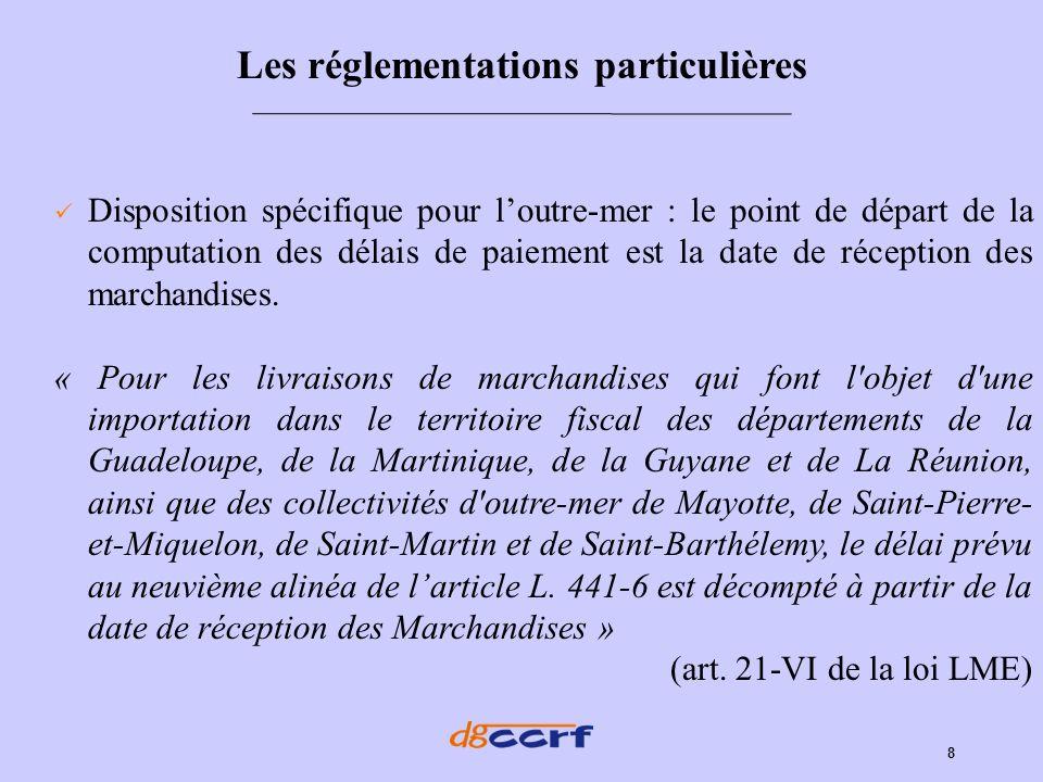 8 Disposition spécifique pour loutre-mer : le point de départ de la computation des délais de paiement est la date de réception des marchandises. « Po