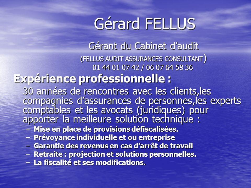 Gérard FELLUS Gérant du Cabinet daudit (FELLUS AUDIT ASSURANCES CONSULTANT ) (FELLUS AUDIT ASSURANCES CONSULTANT ) 01 44 01 07 42 / 06 07 64 58 36 01