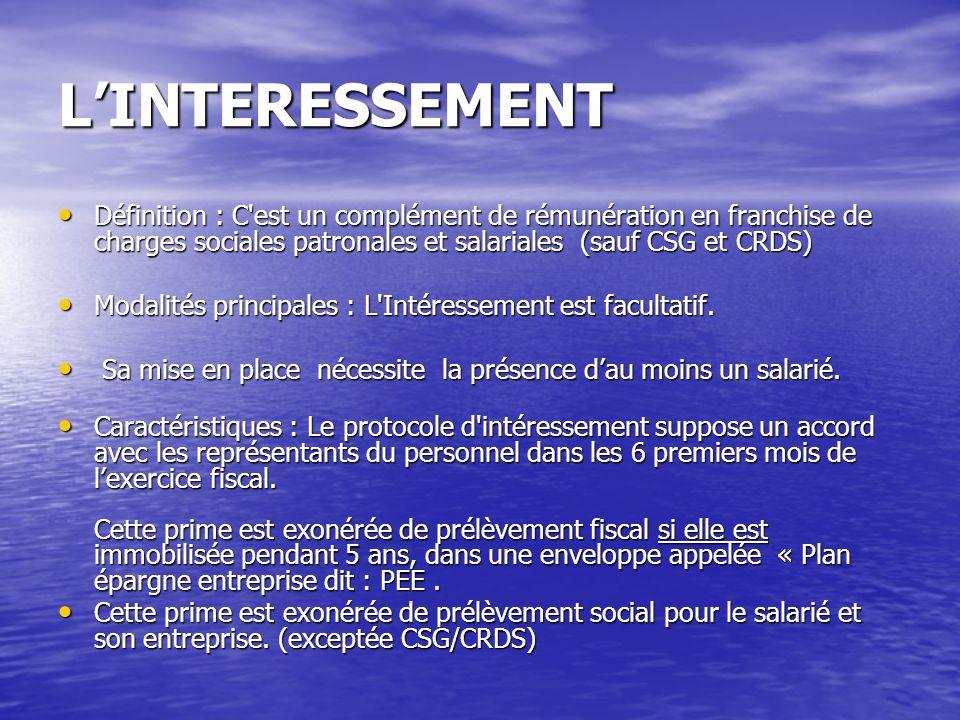 LINTERESSEMENT Définition : C'est un complément de rémunération en franchise de charges sociales patronales et salariales (sauf CSG et CRDS) Définitio