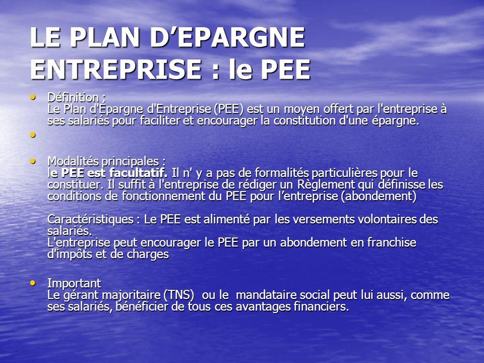 LE PLAN DEPARGNE ENTREPRISE : le PEE Définition : Le Plan d Épargne d Entreprise (PEE) est un moyen offert par l entreprise à ses salariés pour faciliter et encourager la constitution d une épargne.