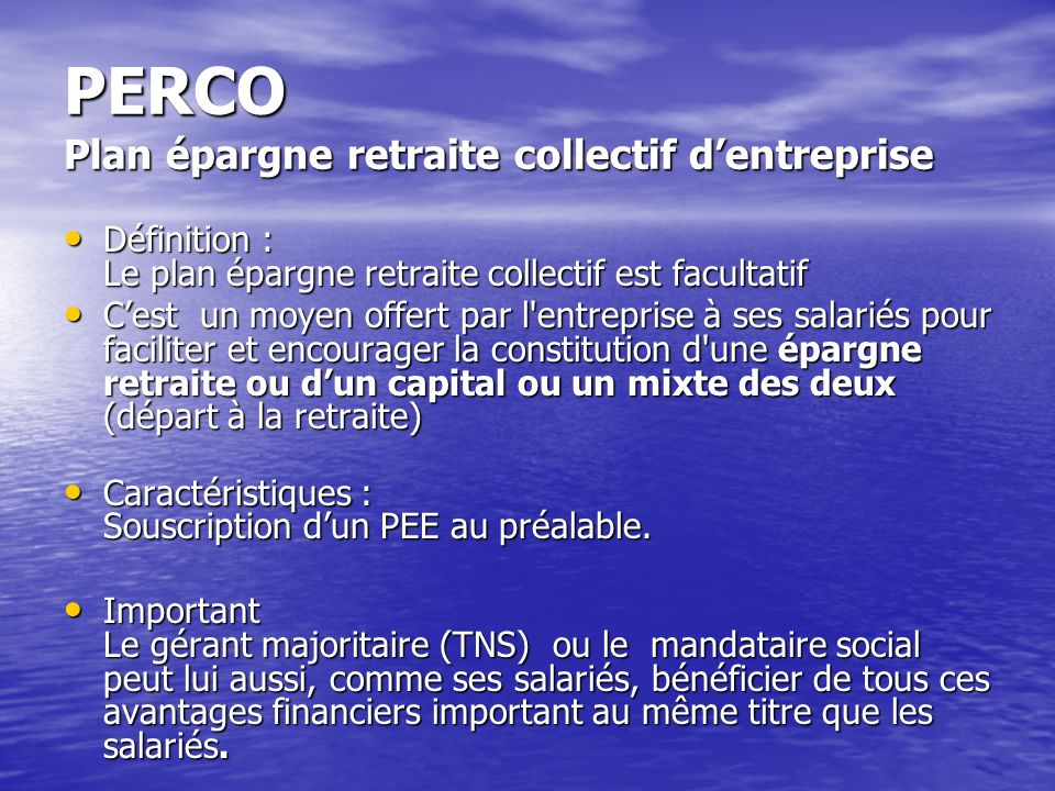 PERCO Plan épargne retraite collectif dentreprise Définition : Le plan épargne retraite collectif est facultatif Définition : Le plan épargne retraite