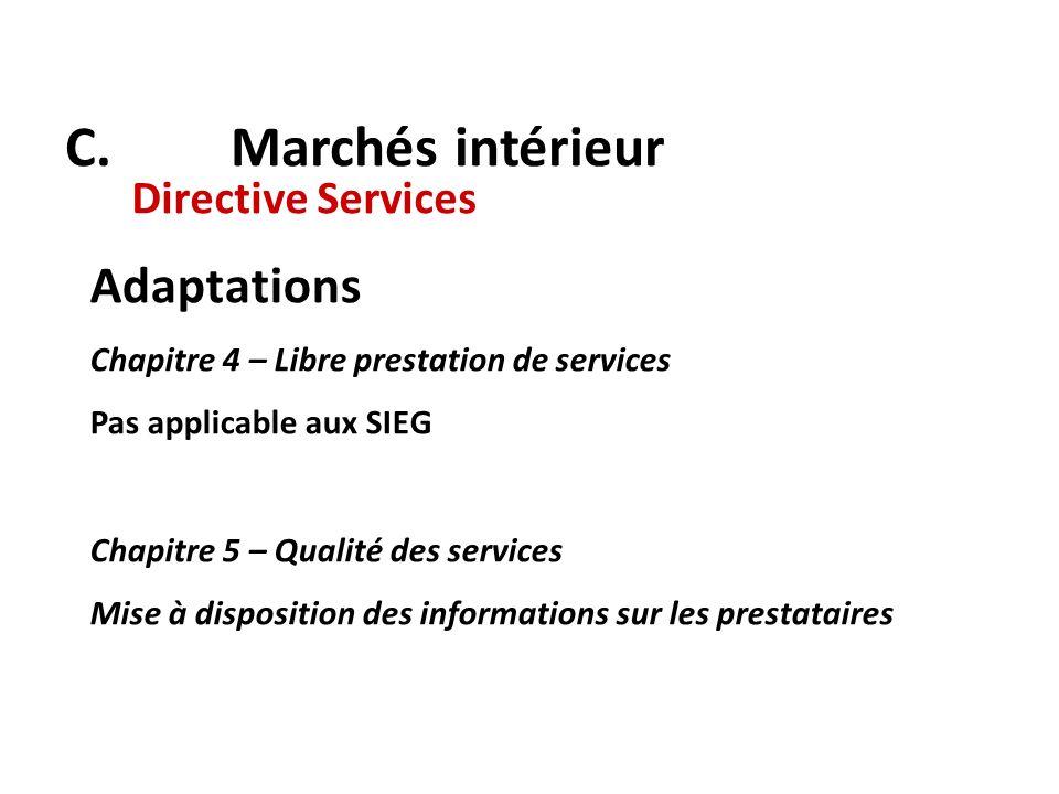 C. Marchés intérieur Directive Services Adaptations Chapitre 4 – Libre prestation de services Pas applicable aux SIEG Chapitre 5 – Qualité des service