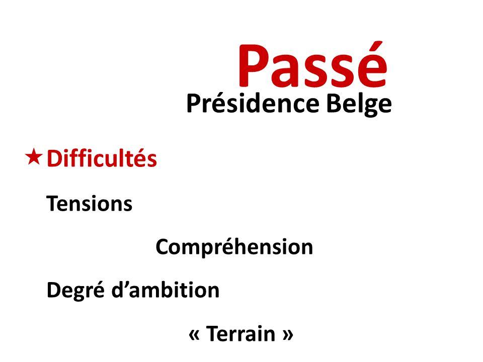 Présidence Belge Passé Difficultés Tensions Compréhension Degré dambition « Terrain »