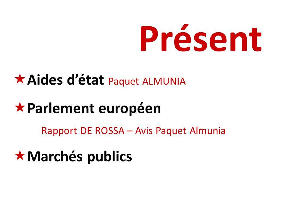 Présent Aides détat Paquet ALMUNIA Parlement européen Rapport DE ROSSA – Avis Paquet Almunia Marchés publics
