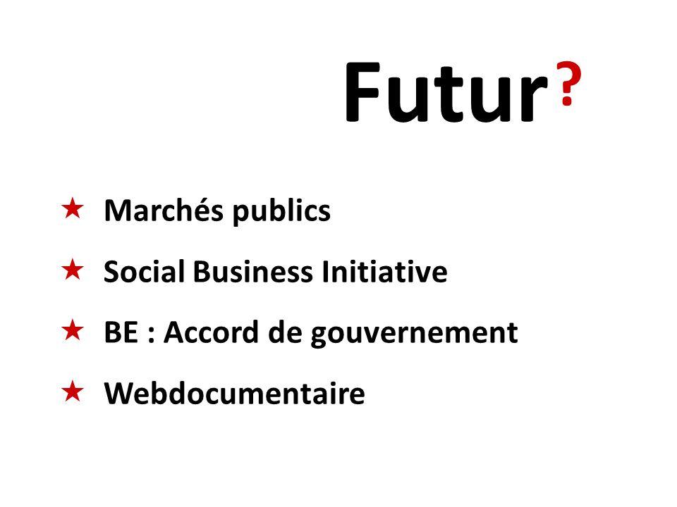 ? Futur Marchés publics Social Business Initiative BE : Accord de gouvernement Webdocumentaire