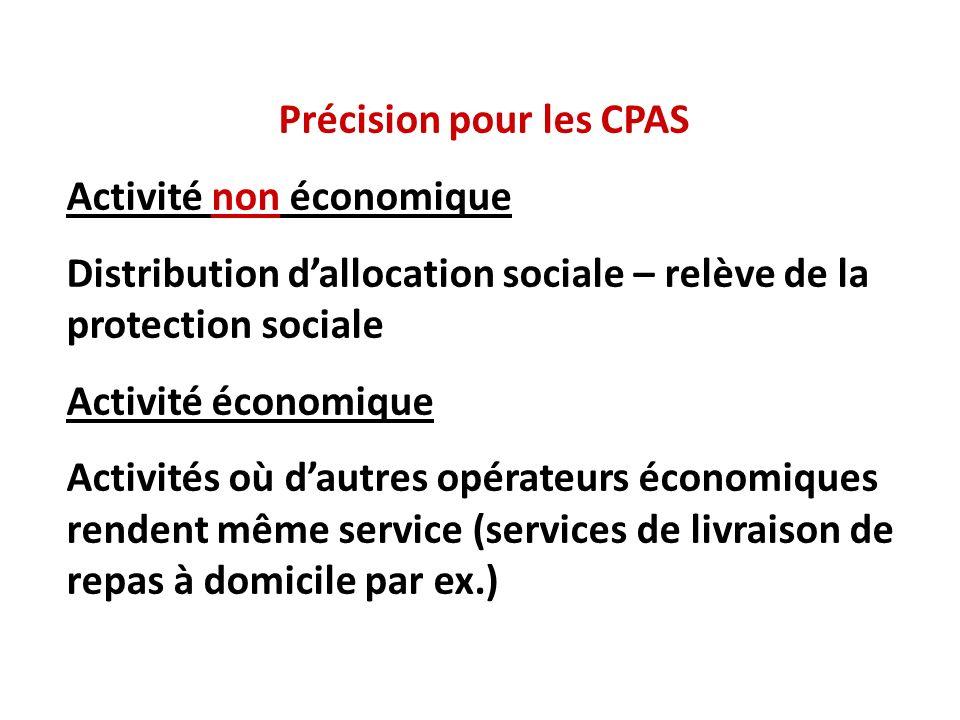 Précision pour les CPAS Activité non économique Distribution dallocation sociale – relève de la protection sociale Activité économique Activités où da