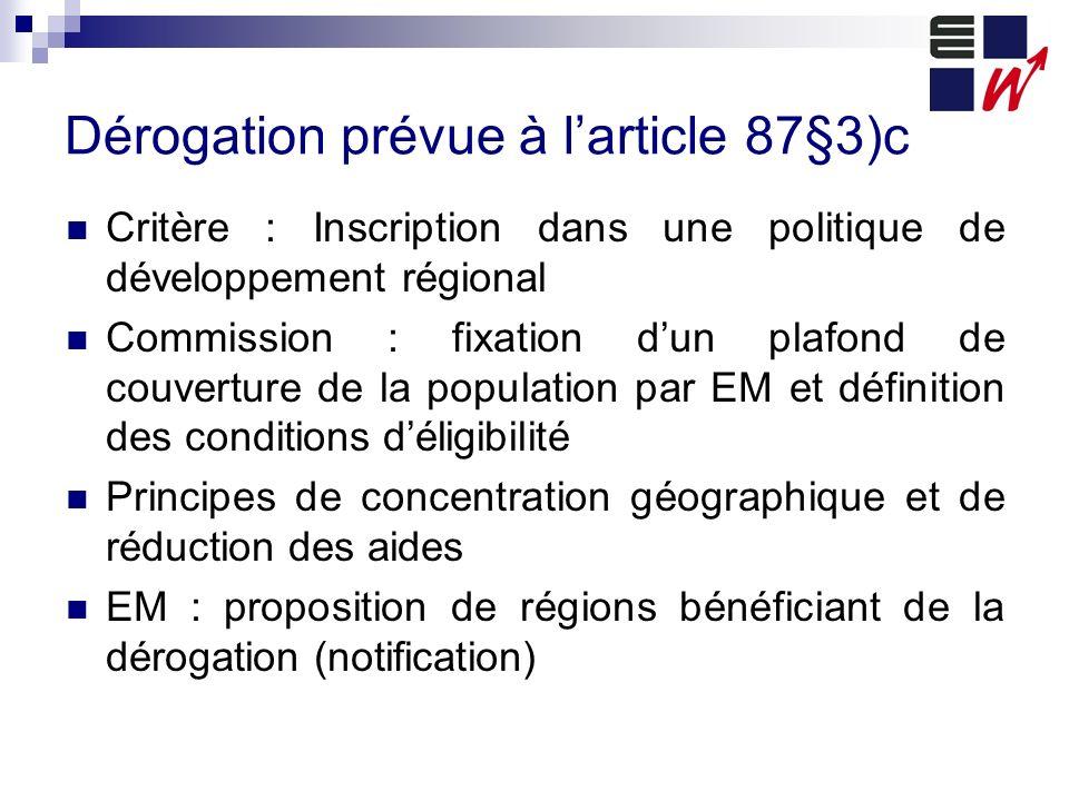 Dérogation prévue à larticle 87§3)c Critère : Inscription dans une politique de développement régional Commission : fixation dun plafond de couverture