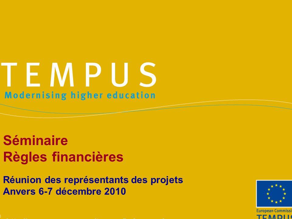 http://eacea.ec.europa.eu/tempus/index_en.php Séminaire Règles financières Réunion des représentants des projets Anvers 6-7 décembre 2010