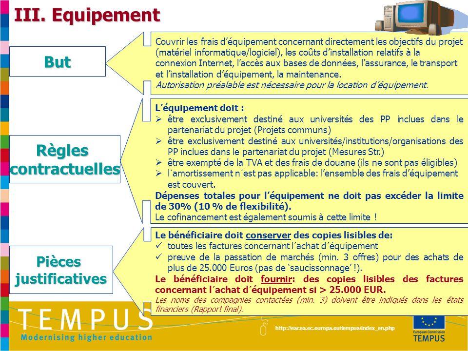 http://eacea.ec.europa.eu/tempus/index_en.php III. Equipement Couvrir les frais déquipement concernant directement les objectifs du projet (matériel i