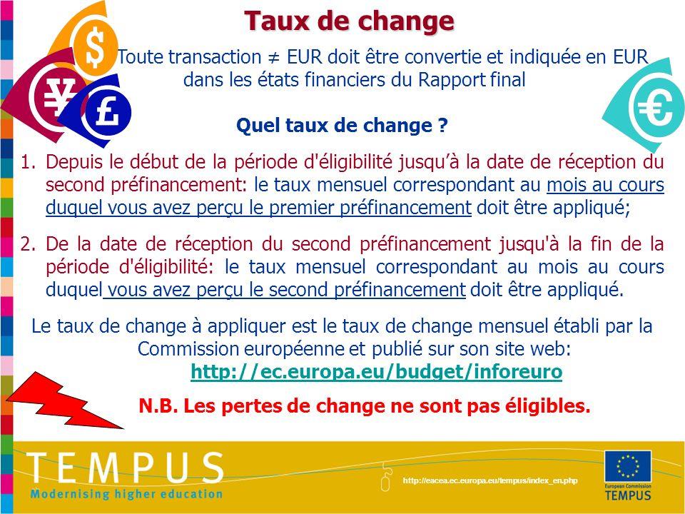 http://eacea.ec.europa.eu/tempus/index_en.php Taux de change Toute transaction EUR doit être convertie et indiquée en EUR dans les états financiers du