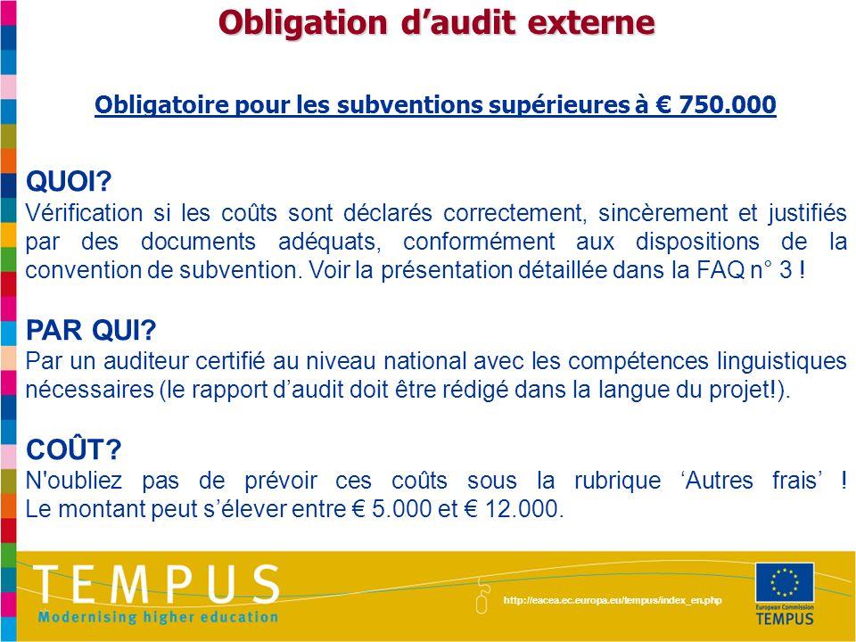 http://eacea.ec.europa.eu/tempus/index_en.php Obligation daudit externe Obligatoire pour les subventions supérieures à 750.000 QUOI? Vérification si l