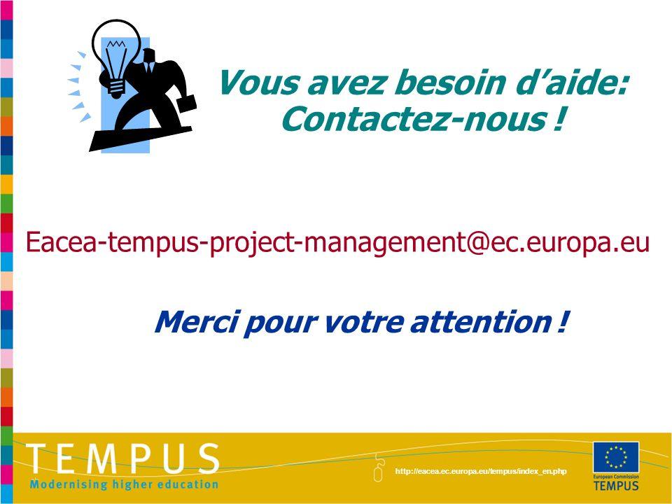 http://eacea.ec.europa.eu/tempus/index_en.php Vous avez besoin daide: Contactez-nous ! Eacea-tempus-project-management@ec.europa.eu Merci pour votre a