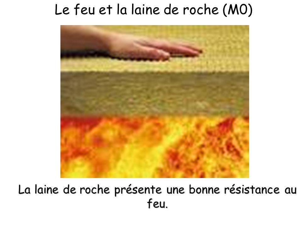 Le feu et la laine de roche (M0) La laine de roche présente une bonne résistance au feu.