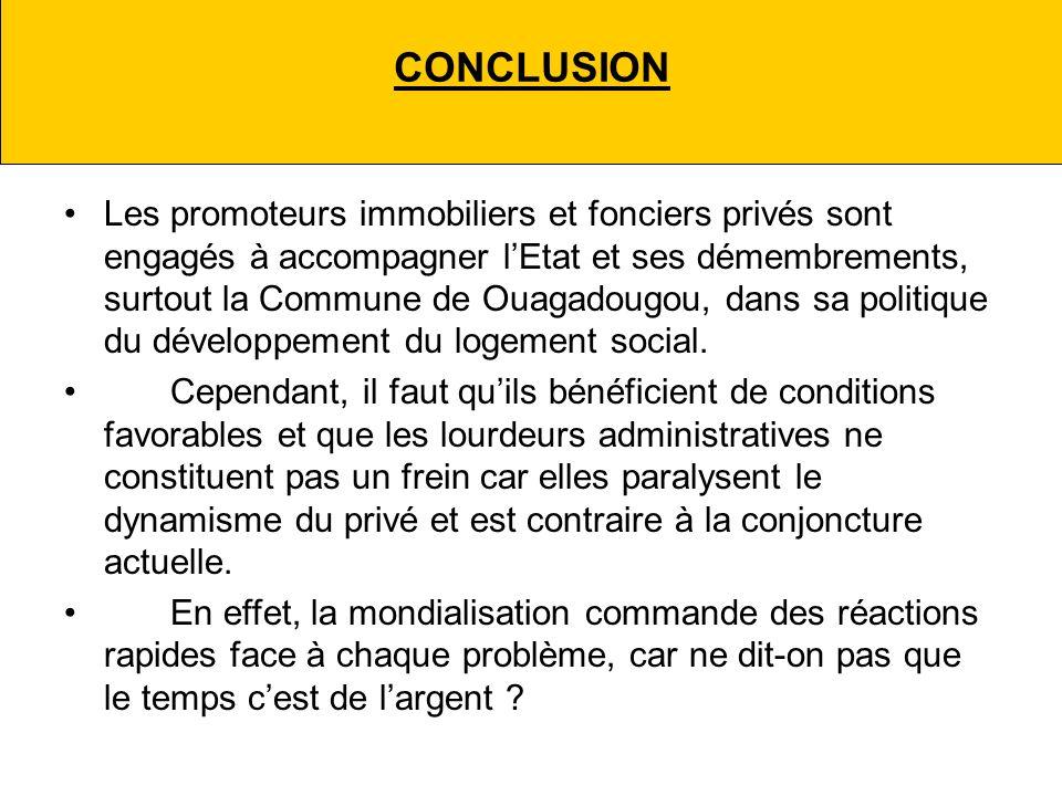 CONCLUSION Les promoteurs immobiliers et fonciers privés sont engagés à accompagner lEtat et ses démembrements, surtout la Commune de Ouagadougou, dans sa politique du développement du logement social.