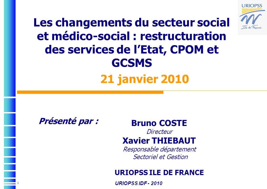 Les changements du secteur social et médico-social : restructuration des services de lEtat, CPOM et GCSMS Bruno COSTE Directeur Xavier THIEBAUT Respon