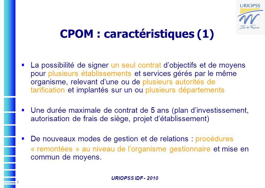 URIOPSS IDF - 2010 CPOM : caractéristiques (1) La possibilité de signer un seul contrat dobjectifs et de moyens pour plusieurs établissements et servi