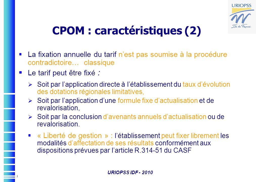 URIOPSS IDF - 2010 CPOM : caractéristiques (2) La fixation annuelle du tarif nest pas soumise à la procédure contradictoire… classique Le tarif peut ê