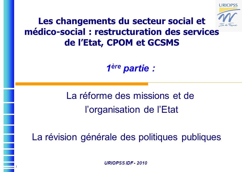Les changements du secteur social et médico-social : restructuration des services de lEtat, CPOM et GCSMS 1 ère partie : La réforme des missions et de