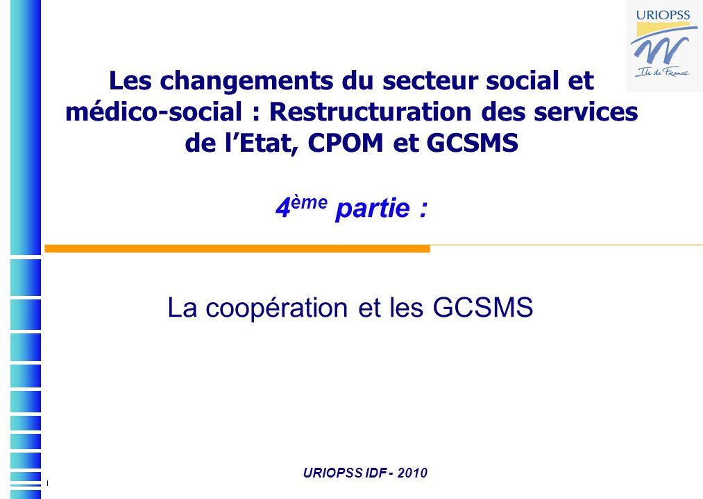Les changements du secteur social et médico-social : Restructuration des services de lEtat, CPOM et GCSMS 4 ème partie : La coopération et les GCSMS U