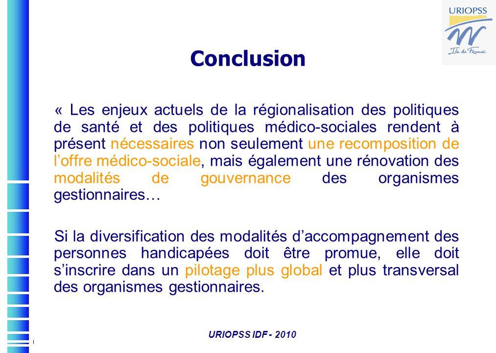 URIOPSS IDF - 2010 Conclusion « Les enjeux actuels de la régionalisation des politiques de santé et des politiques médico-sociales rendent à présent n