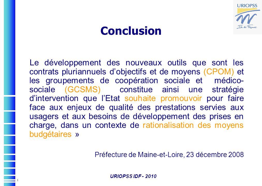URIOPSS IDF - 2010 Conclusion Le développement des nouveaux outils que sont les contrats pluriannuels dobjectifs et de moyens (CPOM) et les groupement
